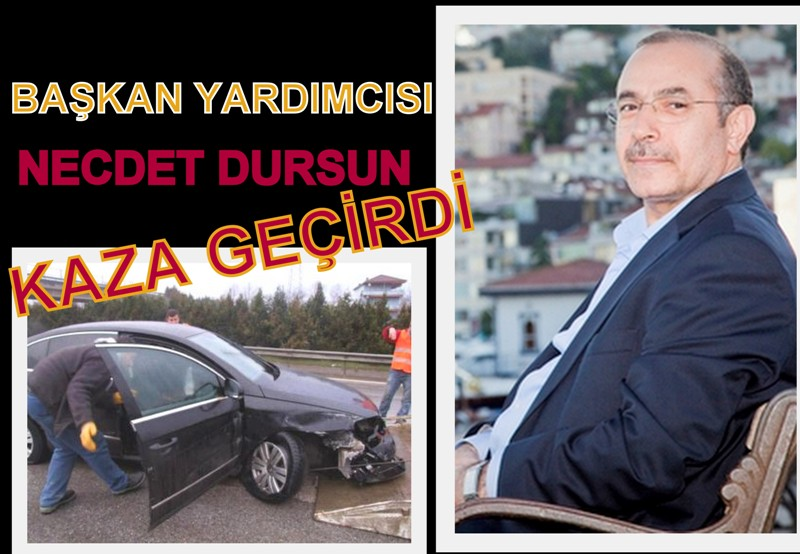 NECDET DURSUN TEM'DE KAZA GEÇİRDİ!