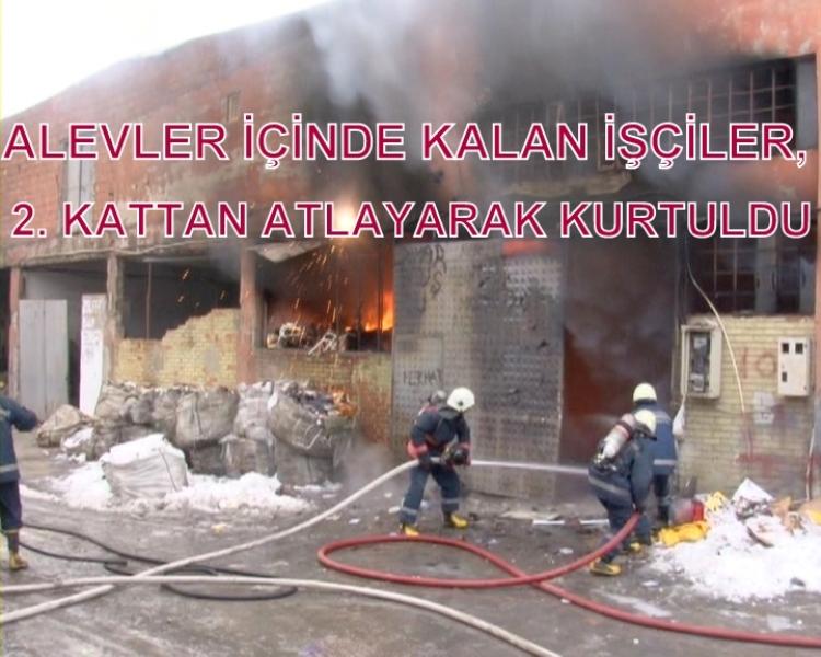 Alevler içinde kalan işçiler, 2 kattan atlayarak kurtuldu