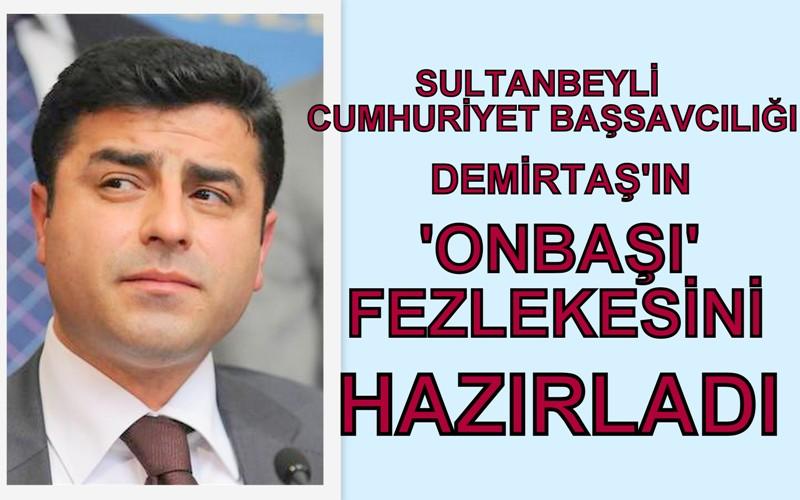 Demirtaş'a 'Onbaşı' fezlekesi tamamlandı