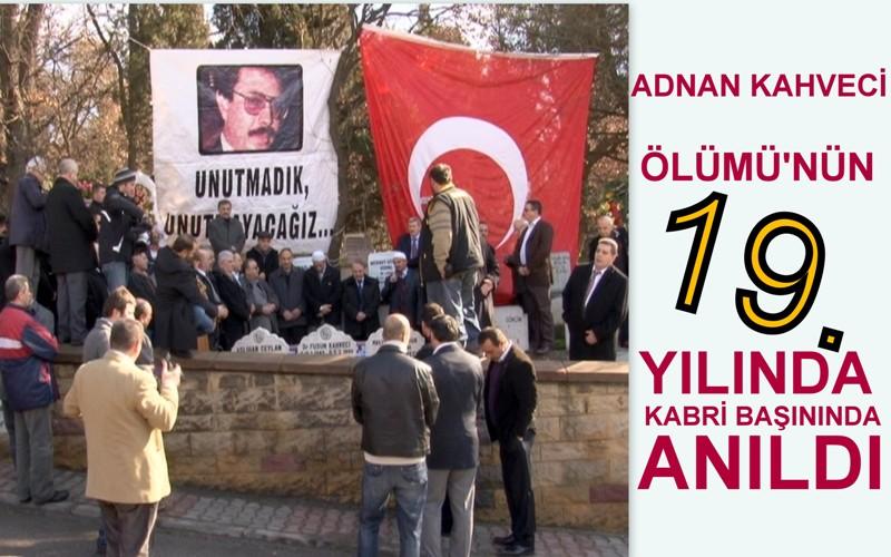 Adnan Kahveci, ölümünün 19. yılında kabri başında anıldı