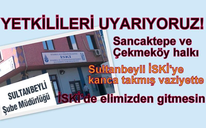 Sancaktepe ve Çekmeköy'lüler Sultanbeyli İSKİ'ye göz dikmiş!