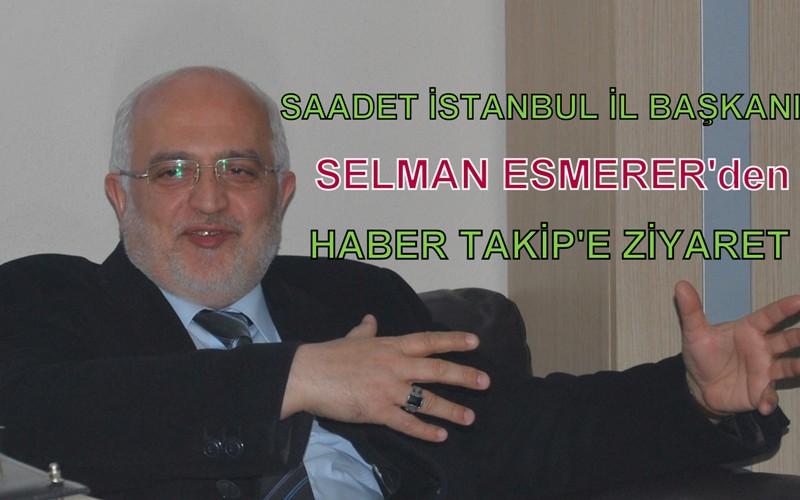 SP İL BAŞKANI SELMAN ESMERER'DEN HABER TAKİP'E ZİYARET
