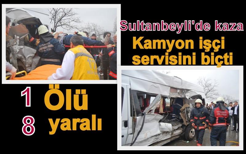 Sultanbeyli'de kamyon servis minibüsüne çarptı 1 ölü, 8 yaralı