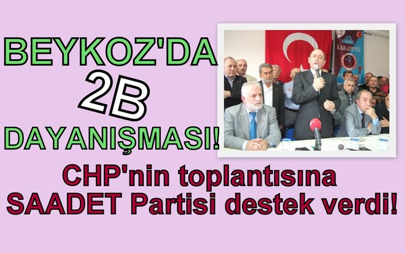 CHP'nin 2B toplantısına, Saadet Partisi'nden destek