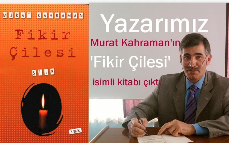 Yazarımız Murat Kahraman'ın 'Fikir Çilesi' isimli şiir kitabı çıktı
