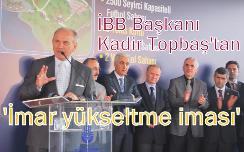 BAŞKAN TOPBAŞ'TAN SULTANBEYLİ'NİN İMARINI YÜKSETME İMASI!