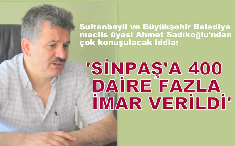 Sultanbeyli ve Büyükşehir Belediye Meclisi üyesi Ahmet Sadıkoğlu'ndan çok konuşulacak iddia:
