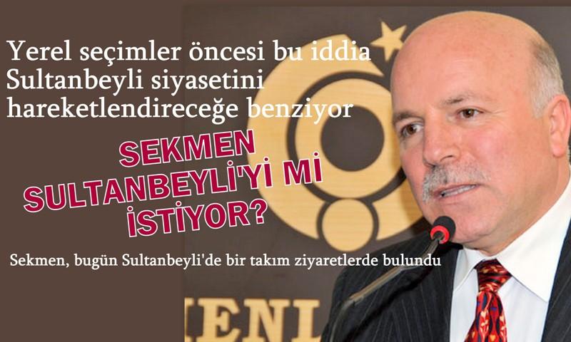 Sekmen, Sultanbeyli'yi mi istiyor?