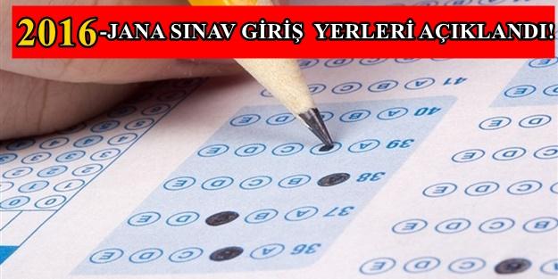 2016-JANA SINAV GİRİŞ YERLERİ AÇIKLANDI!