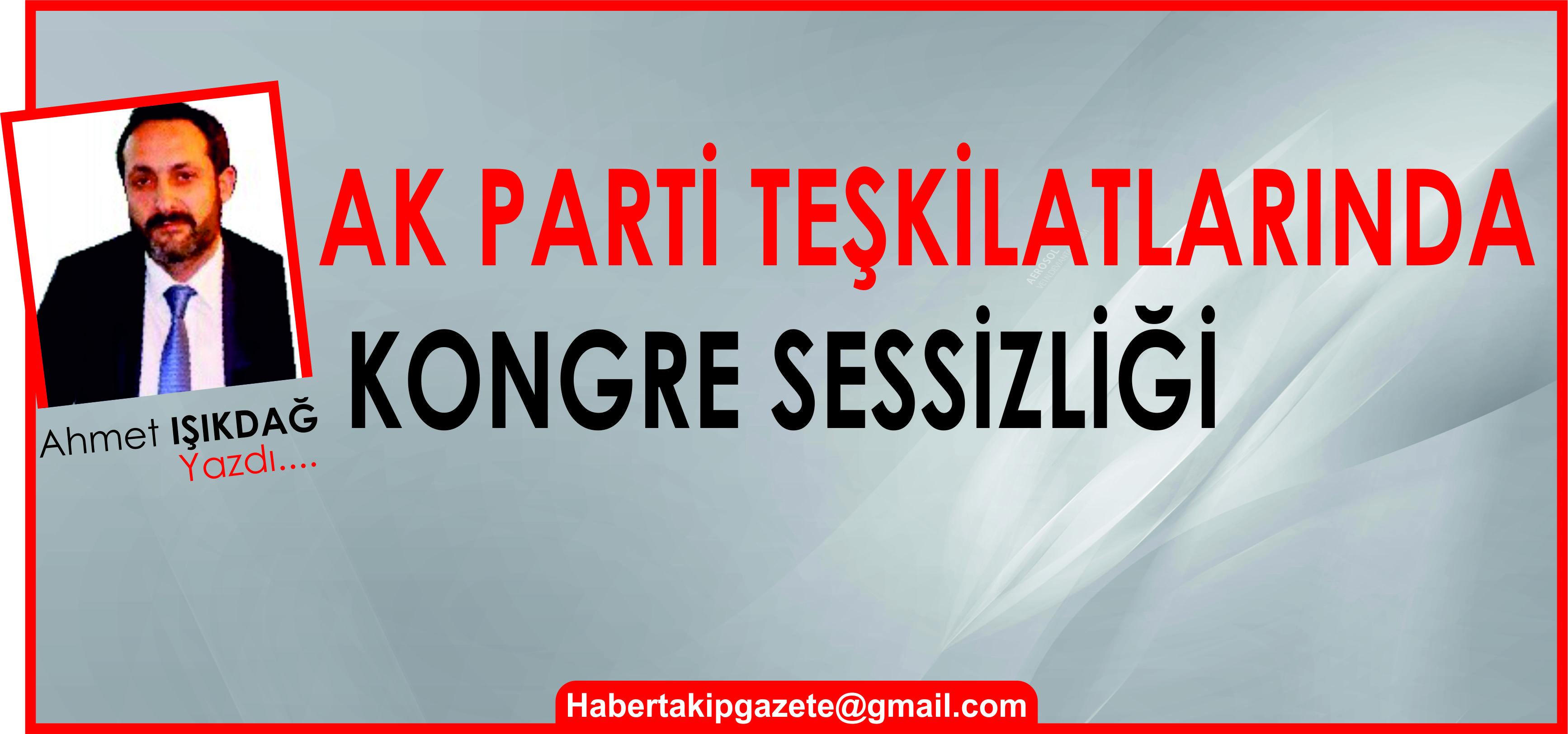 AK PARTİ TEŞKİLATLARINDA KONGRE SESSİZLİĞİ