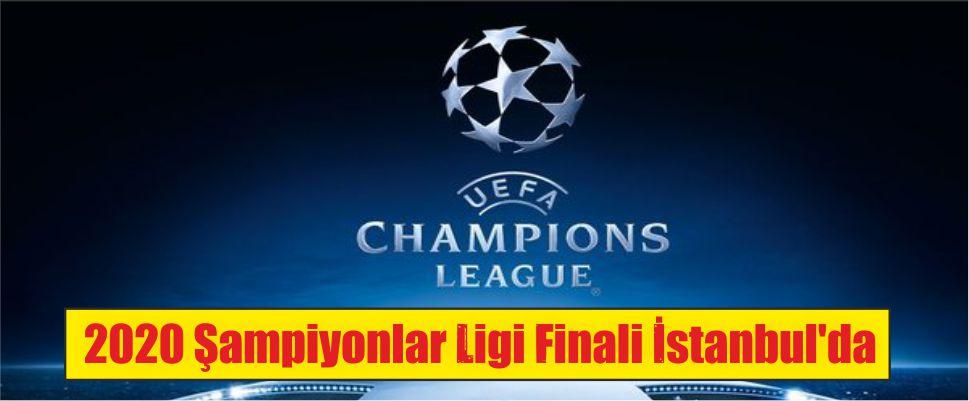 2020 Şampiyonlar Ligi Finali İstanbul'da