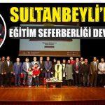 SULTANBEYLİ'DEKİ EĞİTİM SEFERBERLİĞİ DEVAM EDİYOR