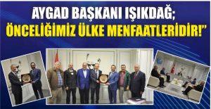"""AYGAD BAŞKANI IŞIKDAĞ: """"ÖNCELİĞİMİZ ÜLKE MENFAATLERİDİR!"""""""