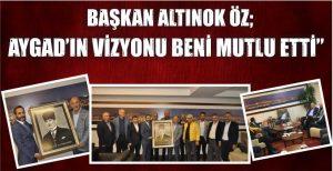 """Başkan Öz; AYGAD'ın Vizyonu Beni Mutlu Etti"""""""