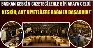 """KESKİN; ART NİYETLİLERE RAĞMEN BAŞARDIK!"""""""