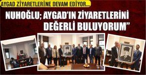 """NUHOĞLU: AYGAD'IN ZİYARETLERİNİ DEĞERLİ BULUYORUM"""""""
