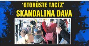 'OTOBÜSTE TACİZ' SKANDALINA DAVA