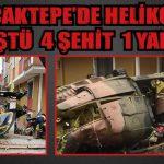 SANCAKTEPE'DE HELİKOPTER DÜŞTÜ  4 ŞEHİT 1 YARALI