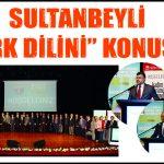 """SULTANBEYLİ """"TÜRK DİLİNİ"""" KONUŞTU"""