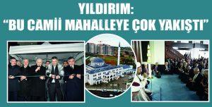 """YILDIRIM: """"BU CAMİİ MAHALLEYE ÇOK YAKIŞTI"""""""