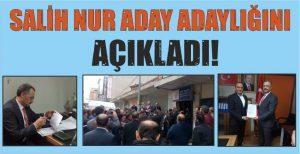 SALİH NUR ADAY ADAYLIĞINI AÇIKLADI!
