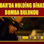 HOLDİNG BİNASINDA BOMBA BULUNDU