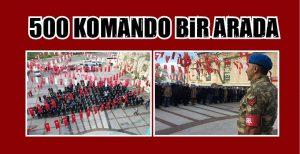 500 KOMANDO BİR ARADA