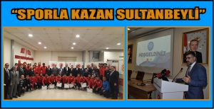 """SPORLA KAZAN SULTANBEYLİ PROJESİ"" PROTOKOLÜ İMZALANDI"
