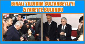 BİNALİ YILDIRIM SULTANBEYLİ'Yİ ZİYARETTE BULUNDU