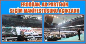 ERDOĞAN, AK PARTİ'NİN SEÇİM MANİFESTOSUNU AÇIKLADI!