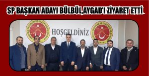 SP BAŞKAN ADAYI BÜLBÜL, AYGAD'I ZİYARET ETTİ