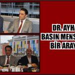DR. AYHAN KOÇ BASIN MENSUPLARIYLA BİR ARAYA GELDİ