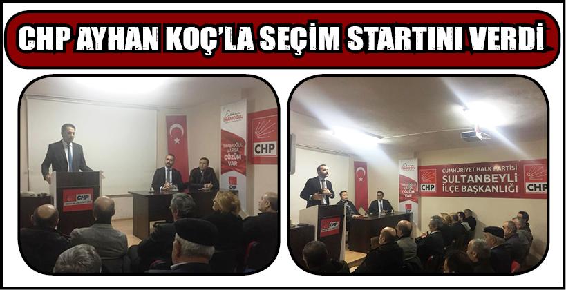 CHP AYHAN KOÇ'LA SEÇİM STARTINI VERDi
