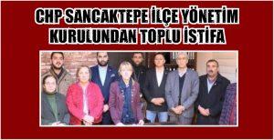 CHP SANCAKTEPE İLÇE YÖNETİM KURULUNDAN TOPLU İSTİFA