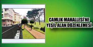 ÇAMLIK MAHALLESİ'NE YEŞİL ALAN DÜZENLEMESİ