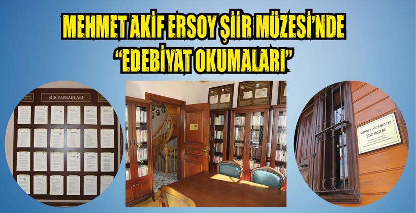 """MEHMET AKİF ERSOY ŞİİR MÜZESİ'NDE """"EDEBİYAT OKUMALARI"""""""