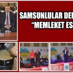 """SAMSUNLULAR DERNEĞİNDEN """"MEMLEKET ESİNTİSİ"""""""