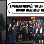 """BAŞKAN IŞIKDAĞ: """"BASIN MENSUPLARI DOLGU MALZEMESİ DEĞİLDİR"""""""