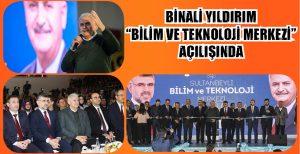 """BİNALİ YILDIRIM """"BİLİM VE TEKNOLOJİ"""" AÇILIŞINDA"""