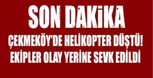 Çekmeköy'de Helikopter Düştü! Ekipler Olay Yerine Sevk Edildi