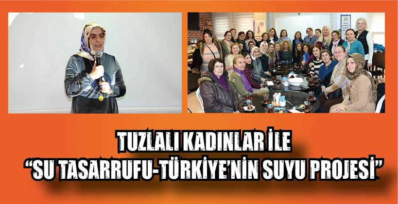 """TUZLALI KADINLAR İLE """"SU TASARRUFU-TÜRKİYE'NİN SUYU PROJESİ"""""""