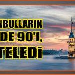 İSTANBULLARIN YÜZDE 90'I, ERTELEDİ