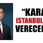 """""""KARARI İSTANBULLULAR VERECEKTİR"""""""