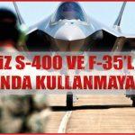 """""""BİZ S-400 VE F-35'LERİ AYNI ANDA KULLANMAYACAĞIZ"""""""