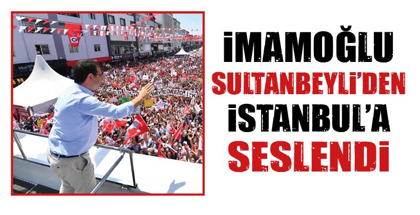 İMAMOĞLU SULTANBEYLİ'DEN İSTANBUL'A SESLENDİ
