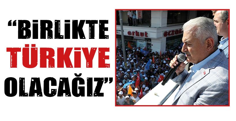 """""""BİRLİKTE TÜRKİYE OLACAĞIZ"""""""