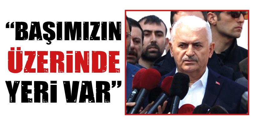 """""""BAŞIMIZIN ÜZERİNDE YERİ VAR"""""""