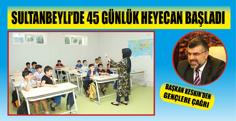 SULTANBEYLİ'DE 45 GÜNLÜK HEYECAN BAŞLADI