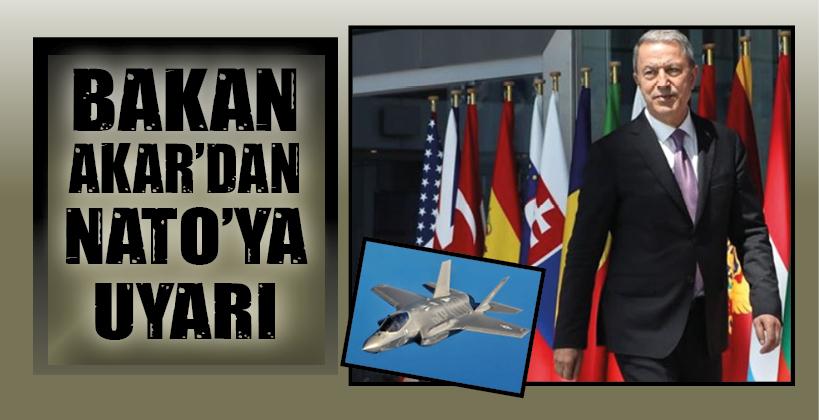 BAKAN AKAR'DAN NATO'YA UYARI