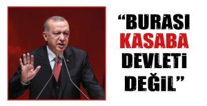 """""""BURASI KASABA DEVLETİ DEĞİL"""""""